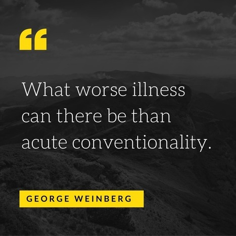 What worse illness can there be than acute conventionality.George Weinberg   psychology Quotes   Scoop.it