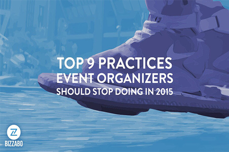 Top 9 Practices Event Organizers Should Stop Doing in 2015 | Event Management | Scoop.it