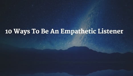 10 Ways To Be An Empathetic Listener | Leadership Fundamentals | Scoop.it
