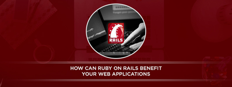 How can Ruby on Rails benefit your web applications | Rails Carma | Ruby on Rails Application Development | Scoop.it