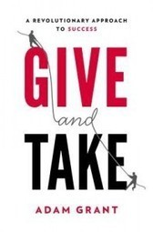 Review Of Give And Take: A Revolutionary Approach To Success By Adam Grant   Psychology and the Human Mind   Scoop.it
