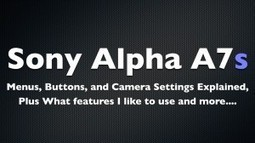 Sony A7s - Menu System, Buttons, and Camera Settings Explained | SonyAlphaLab.com | All Quality Photography Related Tutorials | Scoop.it