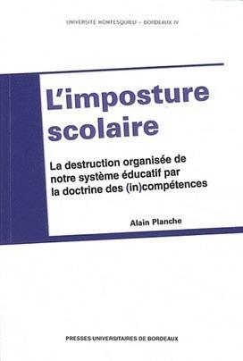 L'imposture scolaire : la destruction organisée de notre système éducatif par la doctrine des (in)compétences, A. Planche, 2012 | Ouvrages économie & gestion | Scoop.it