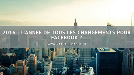 2016 : l'année de tous les changements pour Facebook ? | Réseaux sociaux & E-réputation | Scoop.it