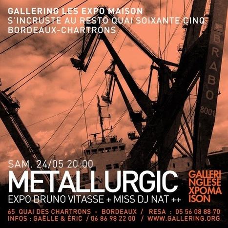 [Bordeaux] Expo Metallurgic - Bruno Vitasse + Miss DJ Nat - Gallering les expo maison | Expositions parisiennes | Scoop.it