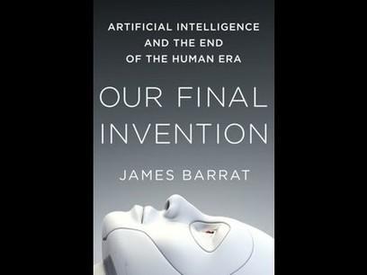 Singularity 1 on 1: James Barrat on Our Final Invention | Post-Sapiens, les êtres technologiques | Scoop.it