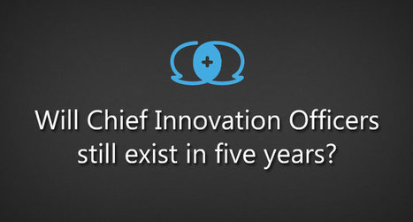 Will Chief Innovation Officers still exist in five years? | Game-Changer | Game-Changer | Scoop.it