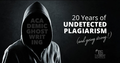 Academic Ghostwriting: 20 Years of Undetected Plagiarism (and going strong!) | The Best Schools | Plagiarism | Scoop.it