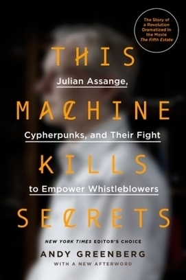 A Year Later, What I Got Right And Wrong In 'This Machine Kills Secrets,' My Book On A New Era Of Information Leaks | Digital Protest | Scoop.it