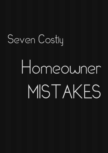 Seven Costly Homeowner Mistakes | Renovat'd Blog | Real Estate | Scoop.it