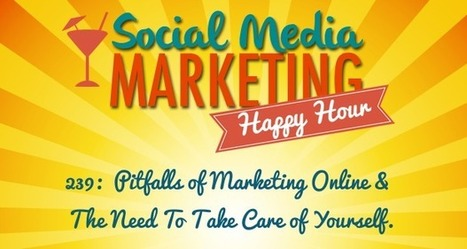239: Pitfalls of Marketing Online & The Need To Take Care of Yourself | The Twinkie Awards | Scoop.it