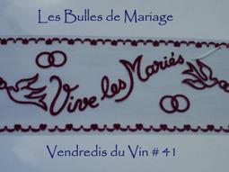Vendredis du Vin # 41: Vives les bulles de mariage – compte rendu ... | Vendredis du Vin | Scoop.it