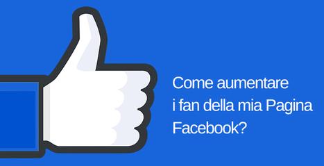 Come aumentare i fan della mia Pagina Facebook? | Social Media Marketing Consigli | Scoop.it