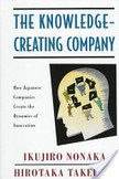 The Knowledge-Creating Company : How Japanese Companies Create the Dynamics of Innovation   Flow   Scoop.it
