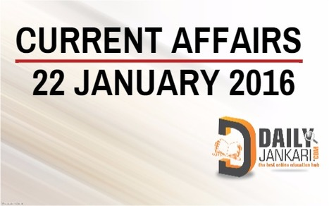 Current Affairs for 22 January 2016 - Daily Jankari - Current Affairs | Daily jankari | Scoop.it