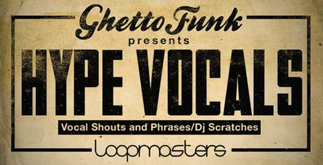 Ghetto Funk Presents Hype Vocals Sample Pack by Loopmasters | Vocalists Only | Scoop.it
