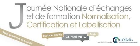Journée Nationale d'échanges et formation Normalisation, Certification et Labellisation dans la Silver Economie et la e-Santé | Le numérique au service de la santé à domicile et de l'autonomie | Scoop.it