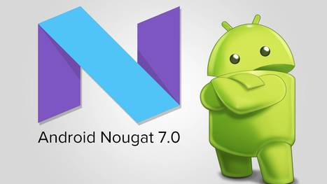 Finally, Android 7.0 Nougat Is Finally Out With 250+ Major New Features | Mobile Web Development | Scoop.it