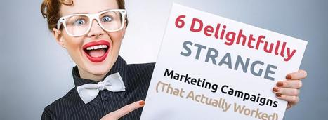 6 Delightfully Strange Marketing Campaigns (That Actually Worked) | Internet Marketing | Scoop.it