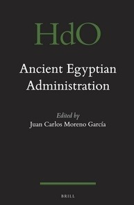 """Ancient Egyptian Administration"", edited by Juan Carlos Moreno García, CNRS 