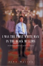 John Marino's First Book 'I Was the First White Man in the Black Muslims' Is a Heartfelt Glimpse into the Life of a White Muslim Man | Health and well-being | Scoop.it