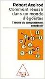 Comment réussir dans un monde d'égoïstes -Robert Axelrod | Bibliographie | Scoop.it