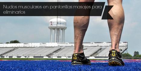 Nudos musculares en pantorrillas: masajes para eliminarlos | Videos para Corredores | Rugby y Salud | Scoop.it