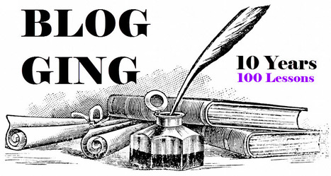 100 Lessons 10 Years of Blogging | microbusiness | Scoop.it