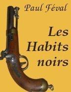 FÉVAL, Paul – Les Habits noirs (Tome 1) | Audiolivres-Audiobooks | Scoop.it