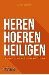 Heren, hoeren, heiligen - Over publiek leiderschap en vertrouwen door (Boek) - Managementboek.nl | Leiderschap en innovatie | Scoop.it