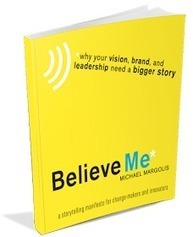 BELIEVE ME: a storytelling manifesto for change-makers and innovators | E-magine-You | Scoop.it