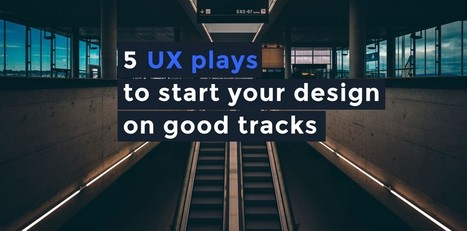 5 UX plays to start your design on good tracks — Prototyping: From UX to Front End | Process Design | Scoop.it