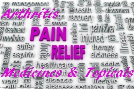 Arthritis Pain Relief with Medicines and Topicals | Health and Beauty | Scoop.it
