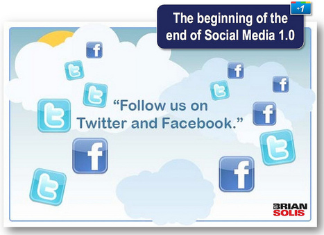 The End of Social Media 1.0 Brian Solis | Digital Marketing & Communications | Scoop.it