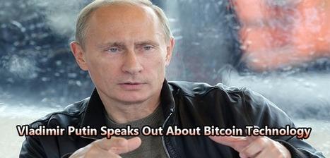 Vladimir Putin Speaks Out About Bitcoin Technology | Peer2Politics | Scoop.it