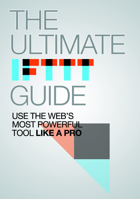 The Ultimate IFTTT Guide: Use The Web's Most Powerful Tool Like A Pro | Moodle and Web 2.0 | Scoop.it
