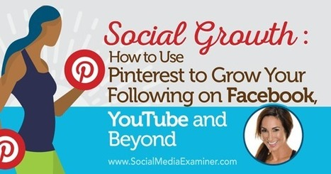 How to Use Pinterest to Grow Your Following on Facebook, YouTube and Beyond | Pinterest for Business | Scoop.it