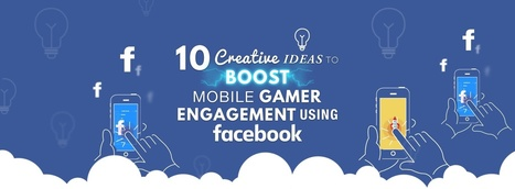 10 Creative Ideas To Boost Mobile Gamer Engagement Using Facebook | CRO + Marketing | Scoop.it