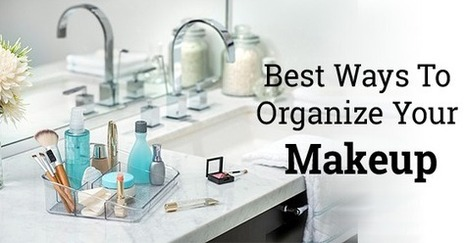 Best Ways to Organize Your Makeup | Interests | Scoop.it