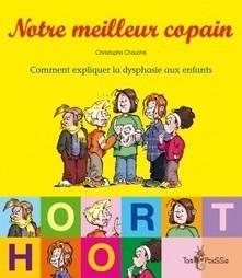 Notre meilleur copain. Comment expliquer la dysphasie aux enfants | ANAE - Approche Neuropsychologique des Apprentissages chez l'Enfant | Scoop.it