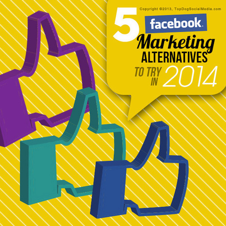 Facebook Marketing Alternatives: 5 Better Options To Try In 2014 | Social Media Useful Info | Scoop.it