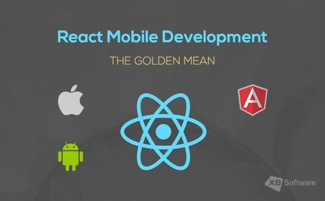 React Mobile Development. The Golden Mean - XB Software | Web Development and Software Testing | Scoop.it