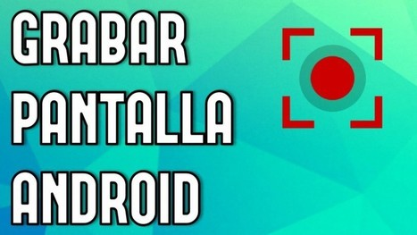 Cómo grabar en video la pantalla de tu Android con ADB | E-Learning, M-Learning | Scoop.it
