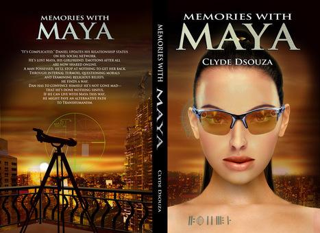 Memories With Maya - An Excerpt from Book by Clyde DeSouza | Transhumanism via Story | Scoop.it