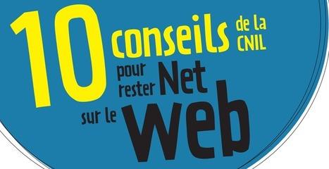 10 conseils pour rester net sur le web | CNIL | usages du numérique | Scoop.it