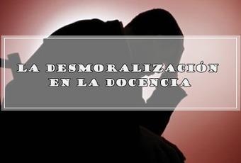LA DESMORALIZACIÓN EN LA DOCENCIA. | Educacion, ecologia y TIC | Scoop.it