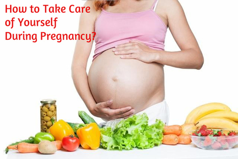 How to Take Care of Yourself During Pregnancy? | Alternative health Treatment | Scoop.it