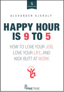 Book: Happy Hour is 9 to 5 | The Chief Happiness Officer Blog | Happiness is THE Journey - Le bonheur, c'est LE voyage | Scoop.it