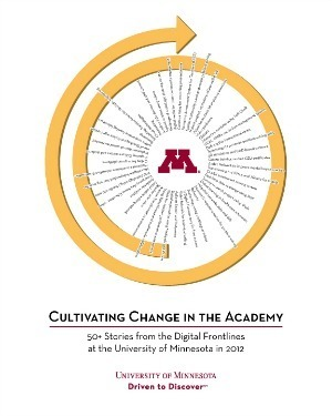 Cultivating Change in the Academy | 50+ Stories from the Digital Frontlines at the University of Minnesota in 2012 | A New Society, a new education! | Scoop.it