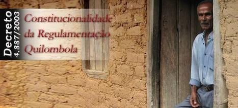 ADI 3239, Decreto 4887, Direitos das Comunidades Quilombolas | Comunidades Remanescentes de Quilombos | Scoop.it